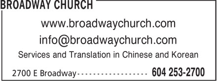Broadway Church (604-253-2700) - Display Ad - www.broadwaychurch.com info@broadwaychurch.com Services and Translation in Chinese and Korean