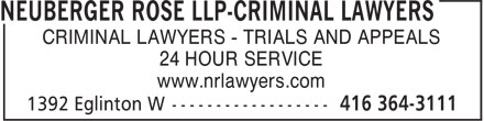 Neuberger Rose LLP (416-364-3111) - Display Ad - CRIMINAL LAWYERS - TRIALS AND APPEALS 24 HOUR SERVICE www.nrlawyers.com  CRIMINAL LAWYERS - TRIALS AND APPEALS 24 HOUR SERVICE www.nrlawyers.com  CRIMINAL LAWYERS - TRIALS AND APPEALS 24 HOUR SERVICE www.nrlawyers.com  CRIMINAL LAWYERS - TRIALS AND APPEALS 24 HOUR SERVICE www.nrlawyers.com  CRIMINAL LAWYERS - TRIALS AND APPEALS 24 HOUR SERVICE www.nrlawyers.com