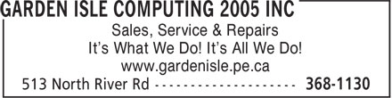 Garden Isle Computing 2005 Inc (902-368-1130) - Display Ad - Sales, Service & Repairs It's What We Do! It's All We Do! www.gardenisle.pe.ca
