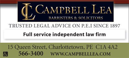 Campbell Lea (902-816-0959) - Display Ad - TRUSTED LEGAL ADVICE ON P.E.I SINCE 1897 Full service independent law firm 15 Queen Street, Charlottetown, PE  C1A 4A2 566-3400     WWW.CAMPBELLLEA.COM