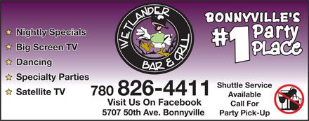 Wetlander Bar & Grill (780-826-4411) - Annonce illustrée - Nightly Specials Big Screen TV Dancing Specialty Parties Shuttle Service Satellite TV 780 826-4411 Available Visit Us On Facebook Call For 5707 50th Ave. Bonnyville Party Pick-Up