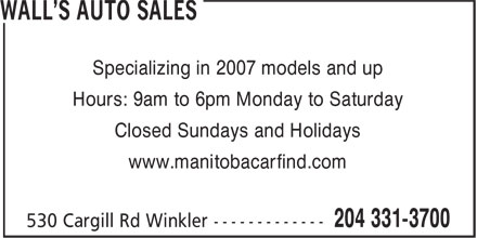 Wall's Auto Sales (204-331-3700) - Display Ad - Specializing in 2007 models and up Hours: 9am to 6pm Monday to Saturday Closed Sundays and Holidays www.manitobacarfind.com