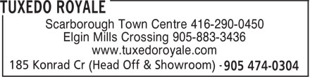 Tuxedo Royale (905-474-0304) - Display Ad - Scarborough Town Centre 416-290-0450 Elgin Mills Crossing 905-883-3436 www.tuxedoroyale.com