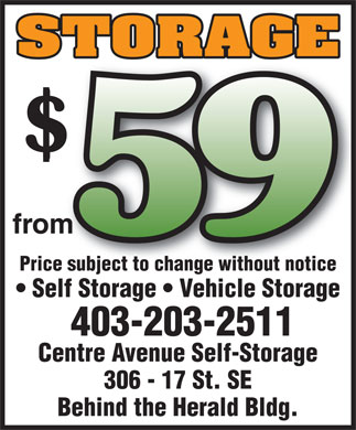 Centre Avenue Self-Storage (587-293-0384) - Annonce illustrée - Price subject to change without noticece subject to change without notice Self Storage   Vehicle Storage 403-203-2511 Centre Avenue Self-Storage 306 - 17 St. SE Behind the Herald Bldg.