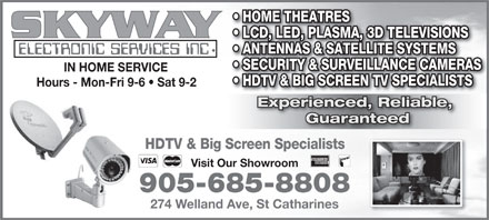Skyway Electronic Services Inc (905-685-8808) - Annonce illustrée - HOME THEATRES LCD, LED, PLASMA, 3D TELEVISIONS ANTENNAS & SATELLITE SYSTEMS SECURITY & SURVEILLANCE CAMERAS IN HOME SERVICE HDTV & BIG SCREEN TV SPECIALISTS Hours - Mon-Fri 9-6   Sat 9-2 Experienced, Reliable,  Reliaperienced,Experienced, Reliable, Guaranteed HDTV & Big Screen Specialists Visit Our Showroom 905-685-8808 274 Welland Ave, St Catharines