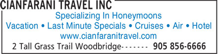 Cianfarani Travel Inc (905-856-6666) - Annonce illustrée - Specializing In Honeymoons Vacation • Last Minute Specials • Cruises • Air • Hotel www.cianfaranitravel.com