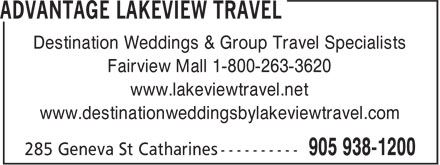 Advantage Lakeview Travel (905-938-1200) - Display Ad - Destination Weddings & Group Travel Specialists Fairview Mall 1-800-263-3620 www.lakeviewtravel.net www.destinationweddingsbylakeviewtravel.com