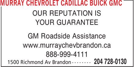 Murray Chevrolet Cadillac Buick GMC Brandon (204-728-0130) - Display Ad - OUR REPUTATION IS YOUR GUARANTEE GM Roadside Assistance www.murraychevbrandon.ca 888-999-4111