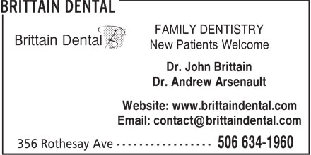 Brittain Dental (506-634-1960) - Display Ad - FAMILY DENTISTRY New Patients Welcome Dr. John Brittain Dr. Andrew Arsenault Website: www.brittaindental.com Email: contact@brittaindental.com