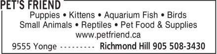Pet's Friend (905-508-3430) - Annonce illustrée - Puppies • Kittens • Aquarium Fish • Birds Small Animals • Reptiles • Pet Food & Supplies www.petfriend.ca