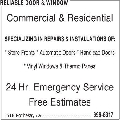 Reliable Door & Window (506-696-6317) - Annonce illustrée - Commercial & Residential SPECIALIZING IN REPAIRS & INSTALLATIONS OF: * Store Fronts * Automatic Doors * Handicap Doors * Vinyl Windows & Thermo Panes 24 Hr. Emergency Service Free Estimates