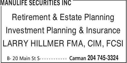 Manulife Securities Inc (204-745-3324) - Annonce illustrée - Retirement & Estate Planning Investment Planning & Insurance LARRY HILLMER FMA, CIM, FCSI  Retirement & Estate Planning Investment Planning & Insurance LARRY HILLMER FMA, CIM, FCSI