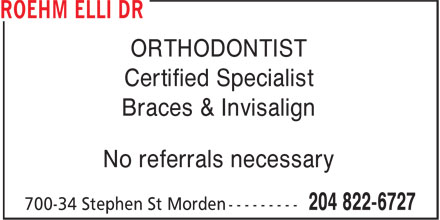 Roehm Elli Dr (204-822-6727) - Annonce illustrée - ORTHODONTIST Certified Specialist Braces & Invisalign No referrals necessary