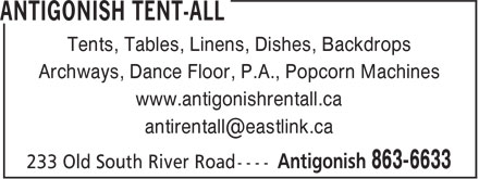 Antigonish Tent-All (902-863-6633) - Display Ad - Tents, Tables, Linens, Dishes, Backdrops Archways, Dance Floor, P.A., Popcorn Machines www.antigonishrentall.ca antirentall@eastlink.ca