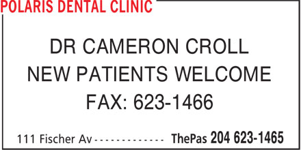 Polaris Dental Clinic (204-623-1465) - Display Ad - DR CAMERON CROLL NEW PATIENTS WELCOME FAX: 623-1466