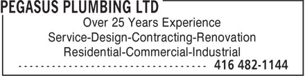 Pegasus Plumbing Ltd (416-482-1144) - Display Ad - Over 25 Years Experience Service-Design-Contracting-Renovation Residential-Commercial-Industrial
