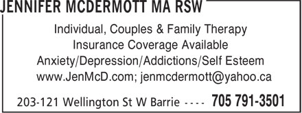 Jennifer McDermott MA, RSW (705-791-3501) - Display Ad - Individual, Couples & Family Therapy Insurance Coverage Available Anxiety/Depression/Addictions/Self Esteem www.JenMcD.com; jenmcdermott@yahoo.ca