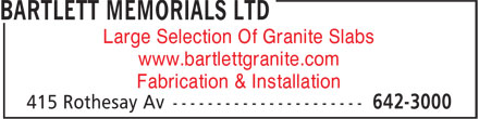 Bartlett Memorials Ltd (506-642-3000) - Annonce illustrée - Large Selection Of Granite Slabs www.bartlettgranite.com Fabrication & Installation Large Selection Of Granite Slabs www.bartlettgranite.com Fabrication & Installation