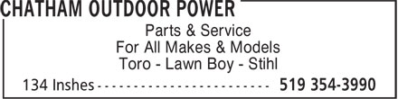 Chatham Outdoor Power (519-354-3990) - Display Ad - For All Makes & Models Toro - Lawn Boy - Stihl Parts & Service