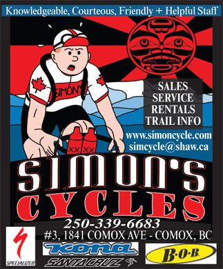 Simon's Cycles Ltd (250-339-6683) - Display Ad - Knowledgeable, Courteous, Friendly + Helpful Staff SALES SERVICE RENTALS TRAIL INFO www.simoncycle.com simcycle@shaw.ca 250-339-6683 #3, 1841 COMOX AVE - COMOX, BC