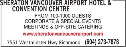 Sheraton Vancouver Airport Hotel & Convention Centre (604-238-2544) - Display Ad - FROM 100-1000 GUESTS CORPORATE & SPECIAL EVENTS MEETINGS & OFF-SITE CATERING www.sheratonvancouverairport.com