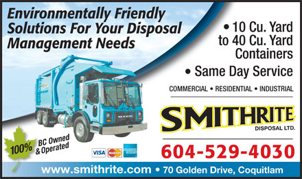 Smithrite Disposal Ltd (604-549-5033) - Annonce illustrée - Environmentally Friendly 10 Cu. Yard Solutions For Your Disposal to 40 Cu. Yard Management Needs Containers Same Day Service COMMERCIAL   RESIDENTIAL   INDUSTRIAL BC Owned Operated 100% & 604-529-4030 www.smithrite.com   70 Golden Drive, Coquitlamww