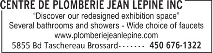 "Centre De Plomberie Jean Lépine Inc (450-676-1322) - Display Ad - ""Discover our redesigned exhibition space"" Several bathrooms and showers - Wide choice of faucets www.plomberiejeanlepine.com"