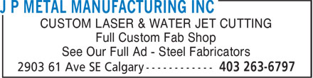 J P Metal Manufacturing Inc (403-263-6797) - Display Ad - CUSTOM LASER & WATER JET CUTTING Full Custom Fab Shop See Our Full Ad - Steel Fabricators