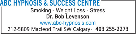 ABC Hypnosis & Success Centre (403-255-2273) - Display Ad - Smoking - Weight Loss - Stress Dr. Bob Levenson www.abc-hypnosis.com