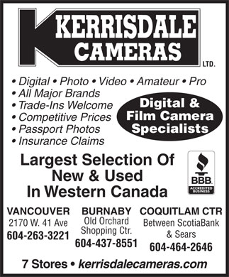 Kerrisdale Cameras Ltd (604-437-8551) - Display Ad - LTD. Digital   Photo   Video   Amateur   Pro All Major Brands Digital &amp; Trade-Ins Welcome Film Camera Competitive Prices Passport Photos Specialists Insurance Claims Largest Selection Of New &amp; Used In Western Canada VANCOUVER BURNABYCOQUITLAM CTR Old Orchard 2170 W. 41 Ave Between ScotiaBank Shopping Ctr. &amp; Sears 604-263-3221 604-437-8551 604-464-2646 7 Stores kerrisdalecameras.com