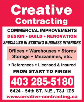Creative Contracting (403-285-5180) - Annonce illustrée - COMMERCIAL IMPROVEMENTS SPECIALIZE IN EXISTING BUSINESS INTERIORS Offices   Warehouses   Stores Storage   Mezzanines, etc. 403 285-5180 www.creative-contracting.ca