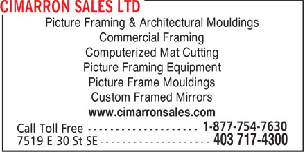Cimarron Sales Ltd (403-717-4300) - Display Ad - Picture Framing & Architectural Mouldings Commercial Framing Computerized Mat Cutting Picture Framing Equipment Picture Frame Mouldings Custom Framed Mirrors www.cimarronsales.com
