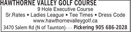 Hawthorne Valley Golf Course (905-686-2028) - Display Ad - 9 Hole Executive Course Sr.Rates &bull; Ladies League &bull; Tee Times &bull; Dress Code www.hawthornevalleygolf.ca