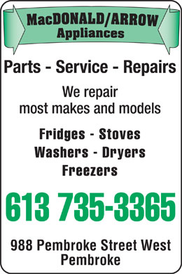 MacDonald / Arrow Appliances (613-735-3365) - Display Ad - L D/ARROWAppliances Mac DONA Parts - Service - Repairs We repair most makes and models Fridges - Stoves Washers - Dryers Freezers 613 735-3365 988 Pembroke Street West Pembroke