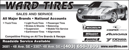 Ward Tire (403-650-7809) - Annonce illustrée - WARD TIRES SALES AND SERVICE All Major Brands   National Accounts Light Truck TiresTruck Tires Passenger Tires Brakes & Shocks Balancing Suspension Mobile Tire Service Because so much is riding on your tires. Earthmover Tires Alignments TM TAKE CONTROL Competitive Pricing on All Tire Brands & Recaps Roadside Service Available www.wardtires.com 3681 - 48 Ave. SE   3307- 48 Ave. SE (403) 650-7809