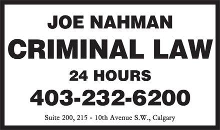 Nahman Joe (403-232-6200) - Annonce illustrée - JOE NAHMAN CRIMINAL LAW 24 HOURS 403-232-6200 JOE NAHMAN CRIMINAL LAW 24 HOURS 403-232-6200