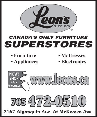 Leon's Furniture & Appliances (705-472-0510) - Display Ad - Furniture Mattresses Appliances    Electronics NOW! SHOP 24/7 www.leons.ca @leons.ca 705 472-0510 2167 Algonquin Ave. At McKeown Ave.