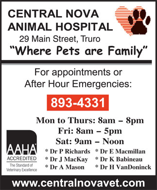 Central Nova Animal Hospital (902-893-4331) - Annonce illustrée - Mon to Thurs: 8am - 8pm Fri: 8am - 5pm Sat: 9am - Noon * Dr P Richards* Dr E Macmillan * Dr J MacKay * Dr K Babineau * Dr A Mason * Dr H VanDoninck  Mon to Thurs: 8am - 8pm Fri: 8am - 5pm Sat: 9am - Noon * Dr P Richards* Dr E Macmillan * Dr J MacKay * Dr K Babineau * Dr A Mason * Dr H VanDoninck