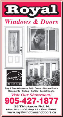 Royal Windows and Doors (905-427-1877) - Display Ad - Windows &amp; Doors Bay &amp; Bow Windows   Patio Doors   Garden Doors Casements   Siding   Soffits   Eavestroughs Visit Our Showroom! 905-427-1877 25 Thickson Rd. N. (Just North Of Hwy #2 - East Side) www.royalwindowsanddoors.ca