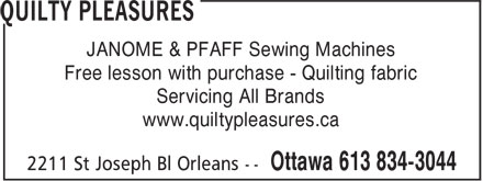 Quilty Pleasures Inc (613-800-5937) - Display Ad - JANOME & PFAFF Sewing Machines Free lesson with purchase - Quilting fabric Servicing All Brands www.quiltypleasures.ca
