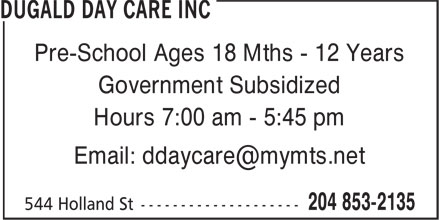 Dugald Day Care Inc (204-853-2135) - Annonce illustrée - Pre-School Ages 18 Mths - 12 Years Government Subsidized Hours 7:00 am - 5:45 pm Email: ddaycare@mymts.net