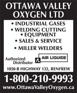 Ottawa Valley Oxygen Ltd (1-800-210-9993) - Annonce illustrée - INDUSTRIAL GASES WELDING CUTTING EQUIPMENT SALES & SERVICE MILLER WELDERS Authorized Distributor 1050-B HIGHWAY 132, RENFREW www.OttawaValleyOxygen.ca
