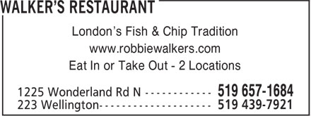 Walker's Restaurant (519-439-7921) - Display Ad - London's Fish & Chip Tradition www.robbiewalkers.com Eat In or Take Out - 2 Locations