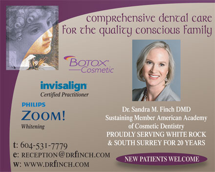 Finch Sandra M Dr Inc (604-531-7779) - Annonce illustrée - Dr. Sandra M. Finch DMD Sustaining Member American Academy of Cosmetic Dentistry Whitening Certified Practitioner PROUDLY SERVING WHITE ROCK & SOUTH SURREY FOR 20 YEARS : 604-531-7779 inch.com NEW PATIENTS WELCOME : www.dr inch.com