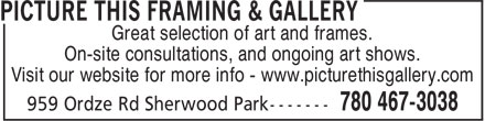 Picture This Framing & Gallery (780-467-3038) - Display Ad - Great selection of art and frames. On-site consultations, and ongoing art shows. Visit our website for more info - www.picturethisgallery.com