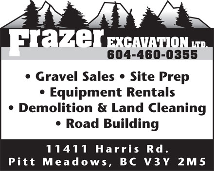 Frazer Excavation Ltd (604-460-0355) - Annonce illustrée - Gravel Sales   Site Prep Equipment Rentals Demolition & Land Cleaning Road Building 11411 Harris Rd . Pitt Meadows, BC V3Y 2M 5