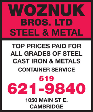 Woznuk Bros Ltd Steel & Metal (519-621-9840) - Annonce illustrée - CAMBRIDGE WOZNUK BROS. LTD STEEL & METAL TOP PRICES PAID FOR ALL GRADES OF STEEL CAST IRON & METALS CONTAINER SERVICE 519 621-9840 1050 MAIN ST E.