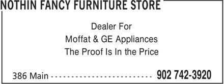 Nothin Fancy Furniture Store (902-742-3920) - Display Ad - Dealer For Moffat & GE Appliances The Proof Is In the Price