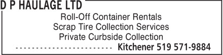 D P Haulage Ltd (519-571-9884) - Annonce illustrée - Roll-Off Container Rentals Scrap Tire Collection Services Private Curbside Collection