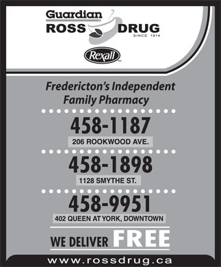Ross Drug Co Limited (506-458-9951) - Display Ad - Fredericton s Independent Family Pharmacy 458-1187 458-1898 458-9951 WE DELIVER FREE Guardian